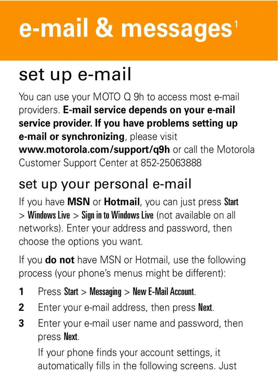 com/support/q9h or call the Motorola Customer Support Center at 852-25063888 set up your personal e-mail If you have MSN or Hotmail, you can just press Start > Windows Live > Sign in to Windows Live