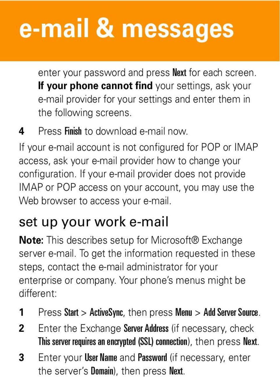 If your e-mail provider does not provide IMAP or POP access on your account, you may use the Web browser to access your e-mail.