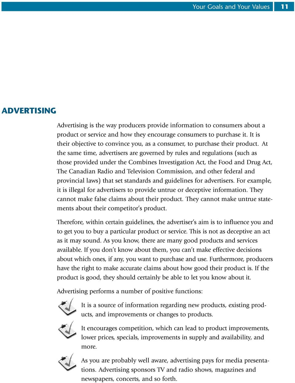 At the same time, advertisers are governed by rules and regulations (such as those provided under the Combines Investigation Act, the Food and Drug Act, The Canadian Radio and Television Commission,