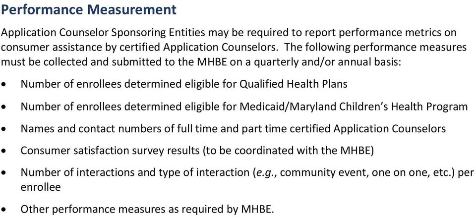 Number of enrollees determined eligible for Medicaid/Maryland Children s Health Program Names and contact numbers of full time and part time certified Application Counselors Consumer