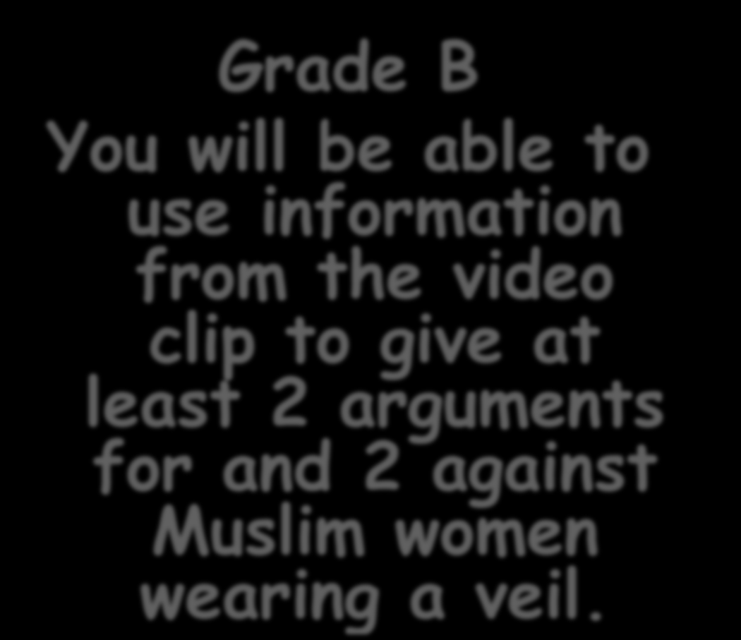 Grade B You will be able to use information from the video clip to