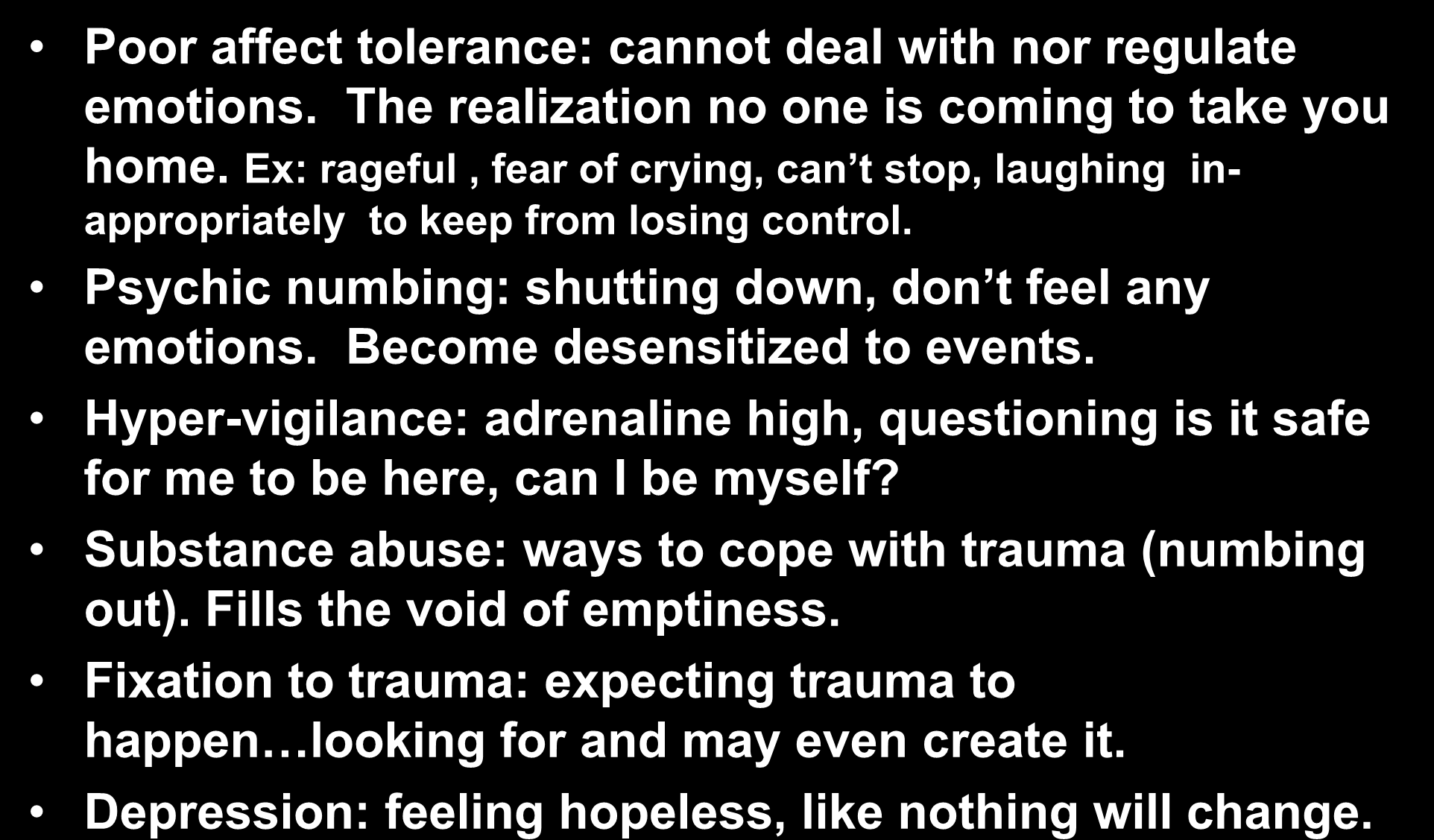 How does one deal with trauma, what are the coping skills just to survive? Poor affect tolerance: cannot deal with nor regulate emotions. The realization no one is coming to take you home.