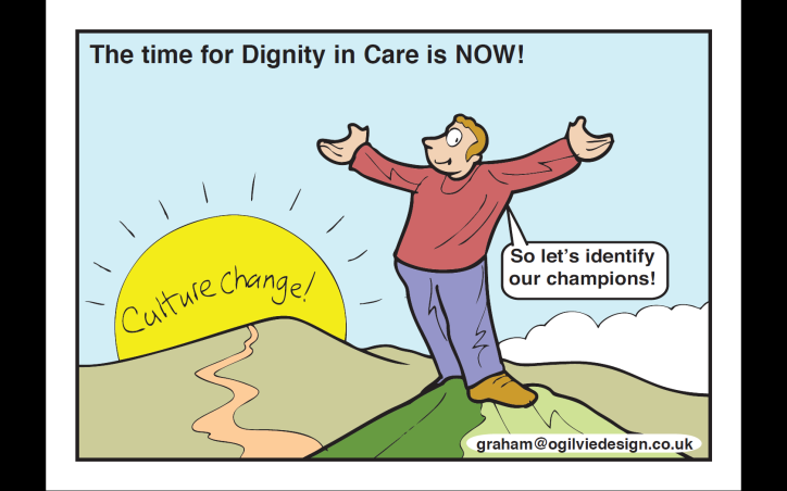 Dignity Champions are willing to: stand up and challenge disrespectful behaviour rather than just tolerate it act as good role models by treating other people with respect, particularly those who are