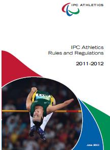 RULE BOOKS AS OF 12/31/2012 IPC Athletics Rules and Regulations for all National, International Competitions and IPC Approved events (based off of the IAAF Rule Book) To locate an