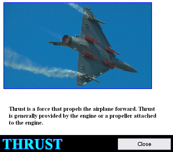 Thrust is a force that propels the airplane forward.