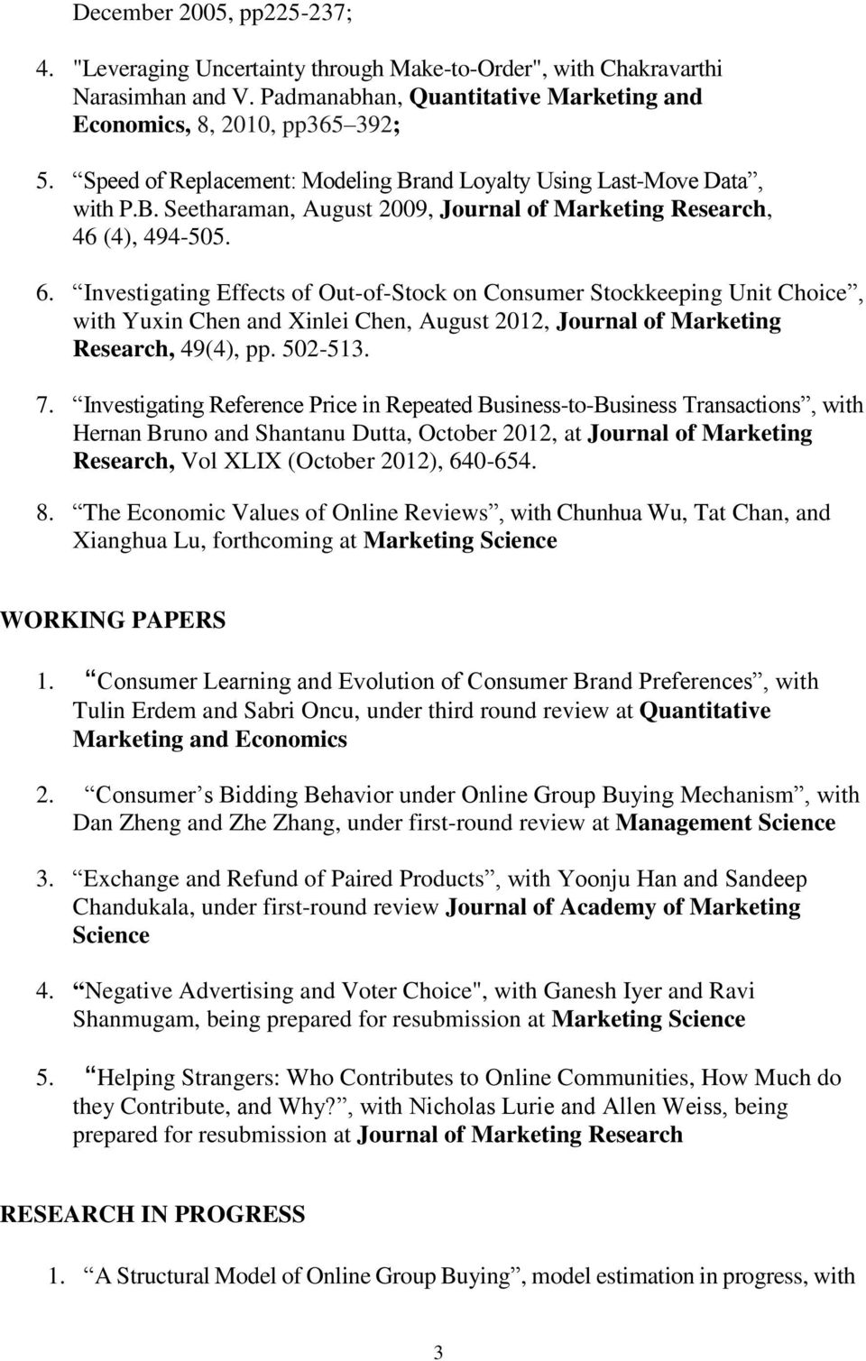 Investigating Effects of Out-of-Stock on Consumer Stockkeeping Unit Choice, with Yuxin Chen and Xinlei Chen, August 2012, Journal of Marketing Research, 49(4), pp. 502-513. 7.
