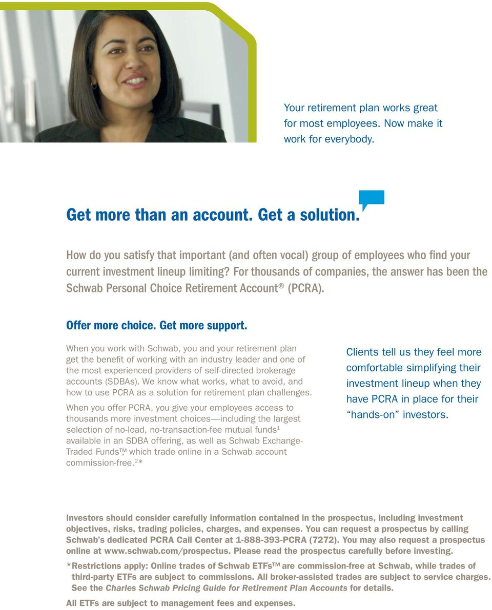 For thousands of companies, the answer has been the Schwab Personal Choice Retirement Account (PCRA). Offer more choice. Get more support.