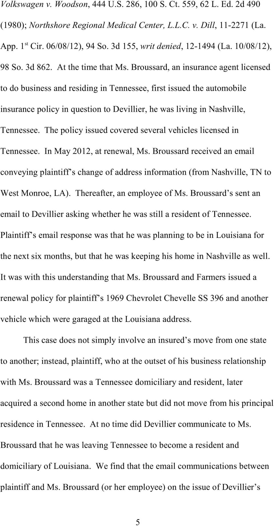 Broussard, an insurance agent licensed to do business and residing in Tennessee, first issued the automobile insurance policy in question to Devillier, he was living in Nashville, Tennessee.