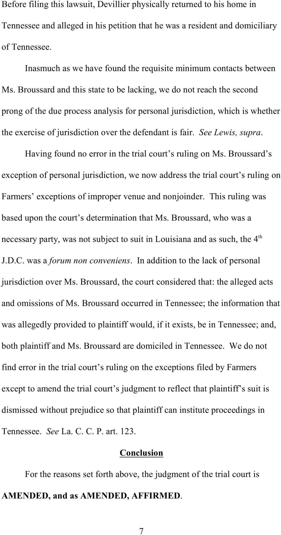 Broussard and this state to be lacking, we do not reach the second prong of the due process analysis for personal jurisdiction, which is whether the exercise of jurisdiction over the defendant is