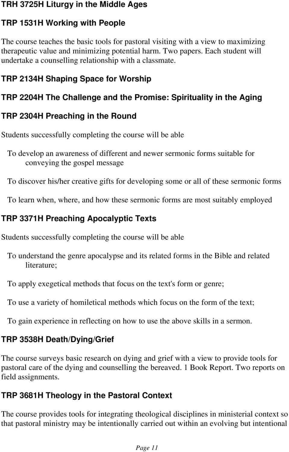 TRP 2134H Shaping Space for Worship TRP 2204H The Challenge and the Promise: Spirituality in the Aging TRP 2304H Preaching in the Round To develop an awareness of different and newer sermonic forms