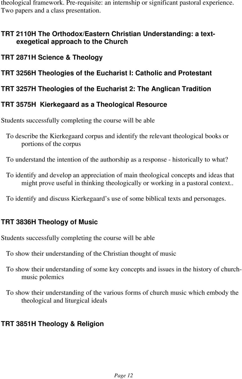Theologies of the Eucharist 2: The Anglican Tradition TRT 3575H Kierkegaard as a Theological Resource To describe the Kierkegaard corpus and identify the relevant theological books or portions of the
