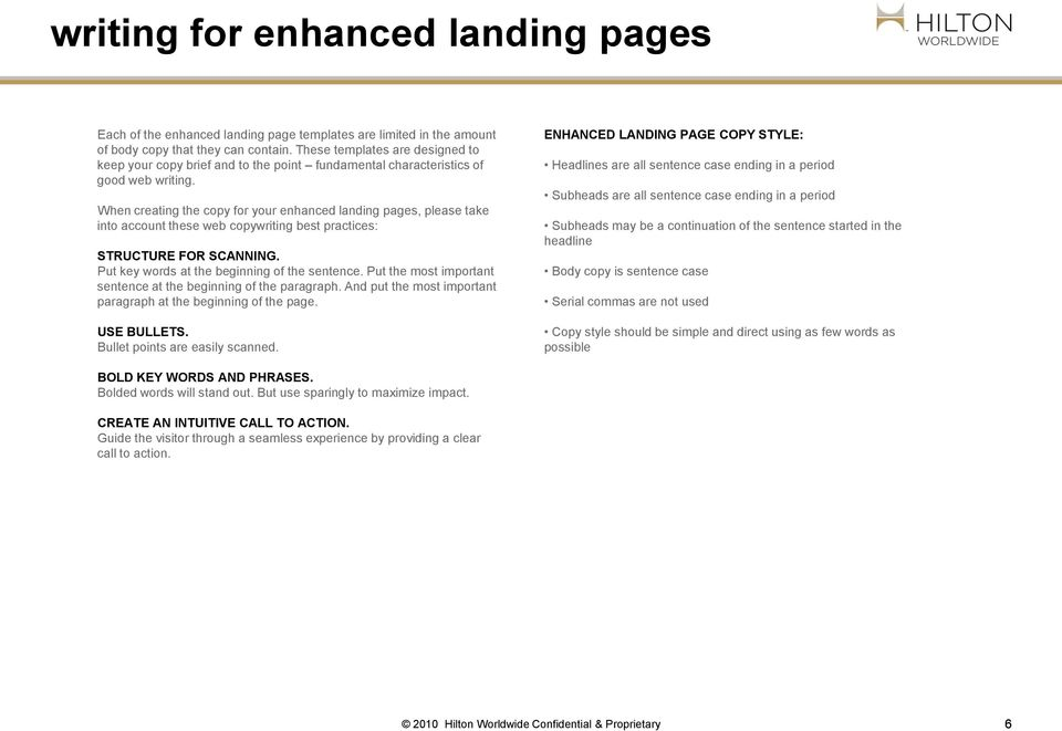 When creating the copy for your enhanced landing pages, please take into account these web copywriting best practices: STRUCTURE FOR SCANNING. Put key words at the beginning of the sentence.