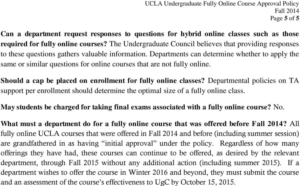 Departments can determine whether to apply the same or similar questions for online courses that are not fully online. Should a cap be placed on enrollment for fully online classes?