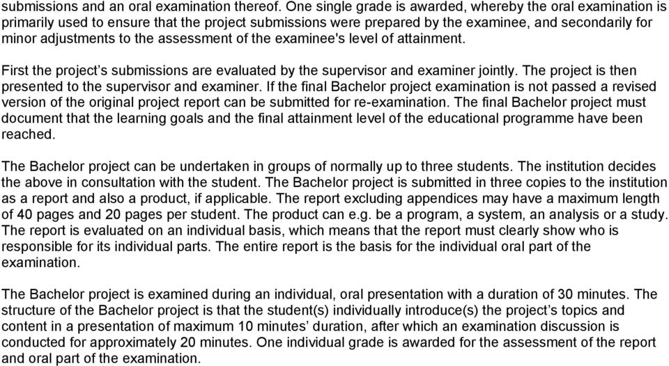 assessment of the examinee's level of attainment. First the project s submissions are evaluated by the supervisor and examiner jointly. The project is then presented to the supervisor and examiner.