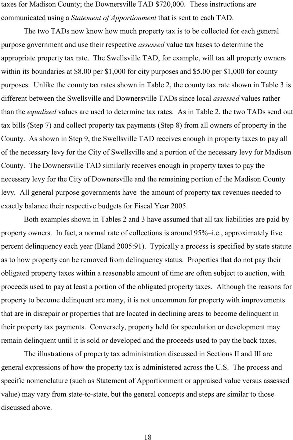 The Swellsville TAD, for example, will tax all property owners within its boundaries at $8.00 per $1,000 for city purposes and $5.00 per $1,000 for county purposes.