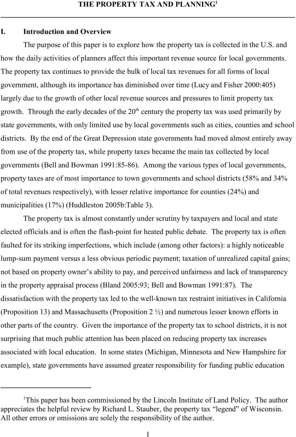 The property tax continues to provide the bulk of local tax revenues for all forms of local government, although its importance has diminished over time (Lucy and Fisher 2000:405) largely due to the