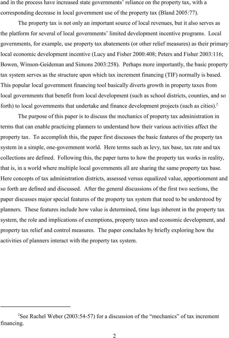 Local governments, for example, use property tax abatements (or other relief measures) as their primary local economic development incentive (Lucy and Fisher 2000:408; Peters and Fisher 2003:116;