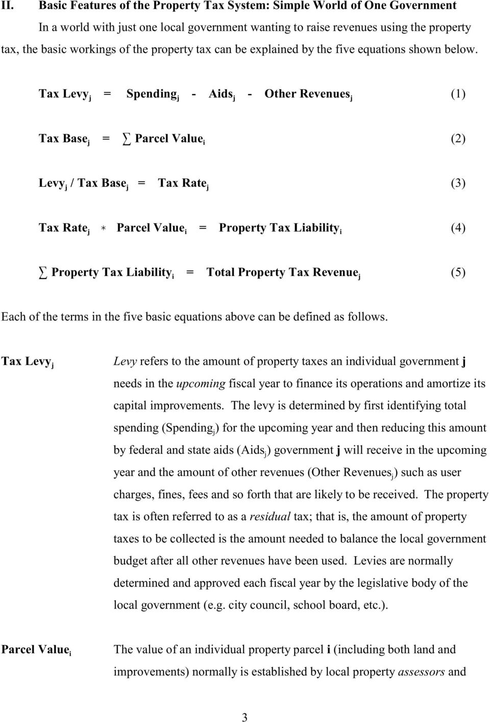 Tax Levy j = Spending j - Aids j - Other Revenues j (1) Tax Base = Parcel Value (2) j i Levy j / Tax Base j = Tax Rate j (3) Tax Rate j Parcel Value i = Property Tax Liability i (4) Property Tax
