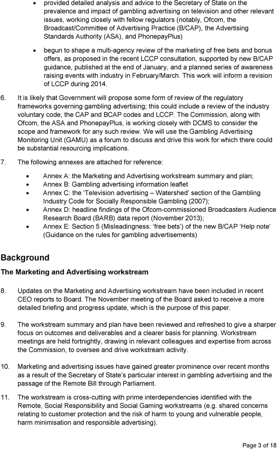 bets and bonus offers, as proposed in the recent LCCP consultation, supported by new B/CAP guidance, published at the end of January, and a planned series of awareness raising events with industry in
