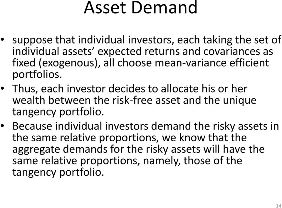 Thus, each investor decides to allocate his or her wealth between the risk free asset and the unique tangency portfolio.