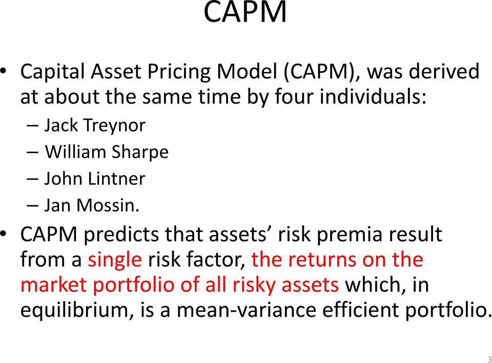 CAPM predicts that assets risk premia result from a single risk factor, the returns