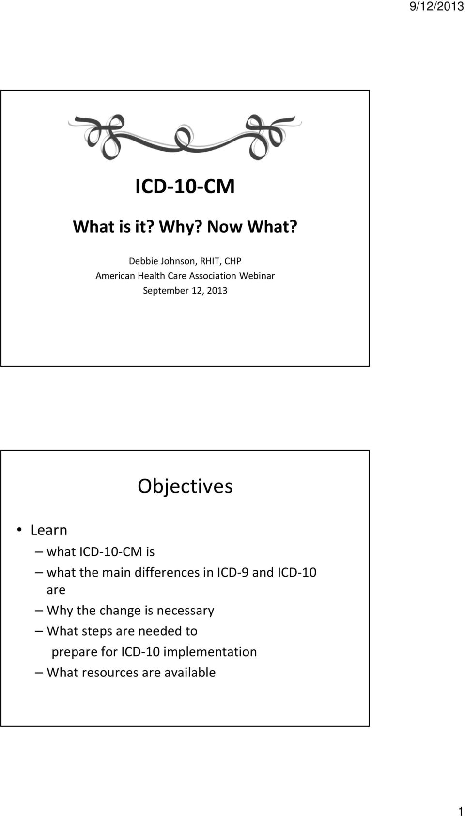 2013 Objectives Learn what ICD-10-CM is what the main differences in ICD-9 and