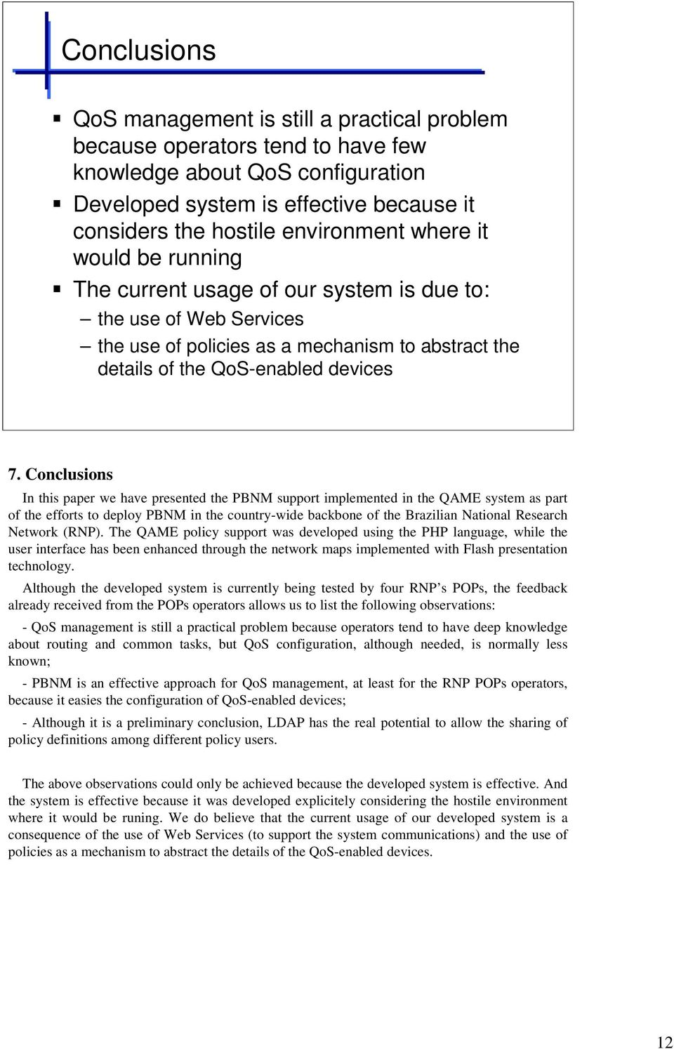 Conclusions In this paper we have presented the PBNM support implemented in the QAME system as part of the efforts to deploy PBNM in the country-wide backbone of the Brazilian National Research