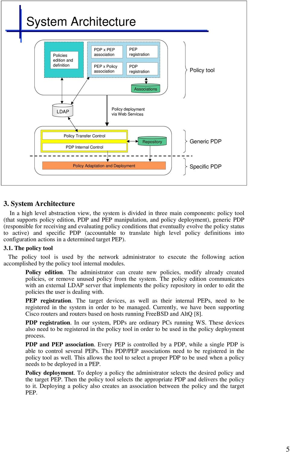 System Architecture In a high level abstraction view, the system is divided in three main components: policy tool (that supports policy edition, PDP and PEP manipulation, and policy deployment),