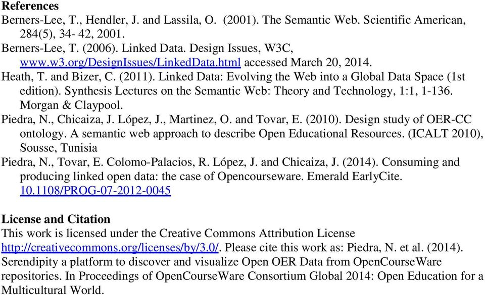 Synthesis Lectures on the Semantic Web: Theory and Technology, 1:1, 1-136. Morgan & Claypool. Piedra, N., Chicaiza, J. López, J., Martinez, O. and Tovar, E. (2010). Design study of OER-CC ontology.
