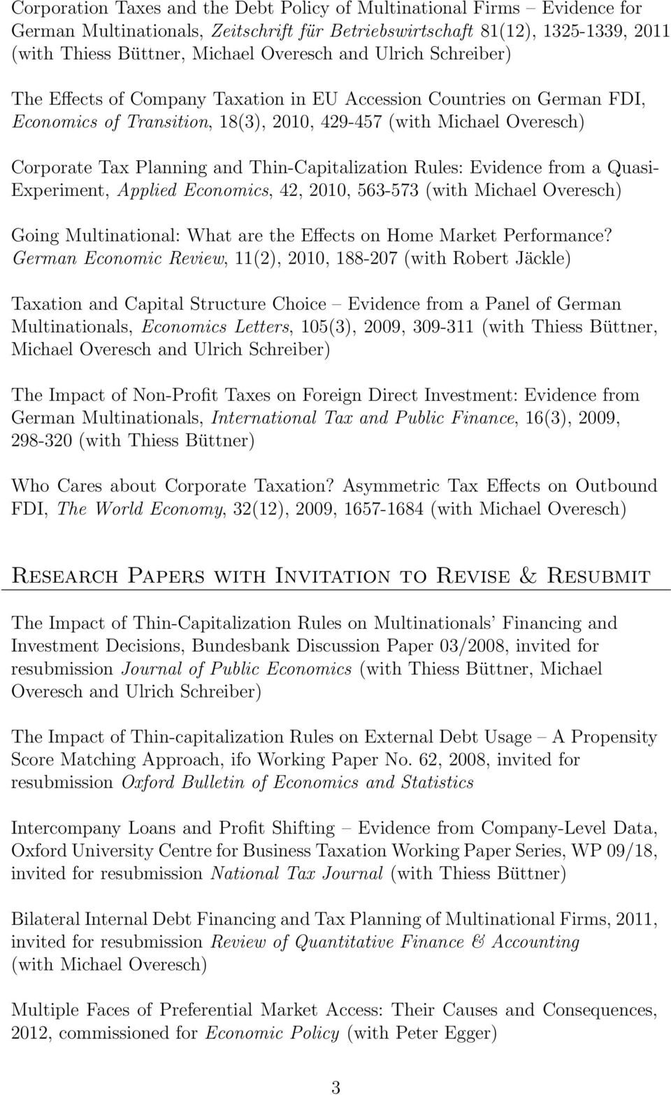 Thin-Capitalization Rules: Evidence from a Quasi- Experiment, Applied Economics, 42, 2010, 563-573 (with Michael Overesch) Going Multinational: What are the Effects on Home Market Performance?