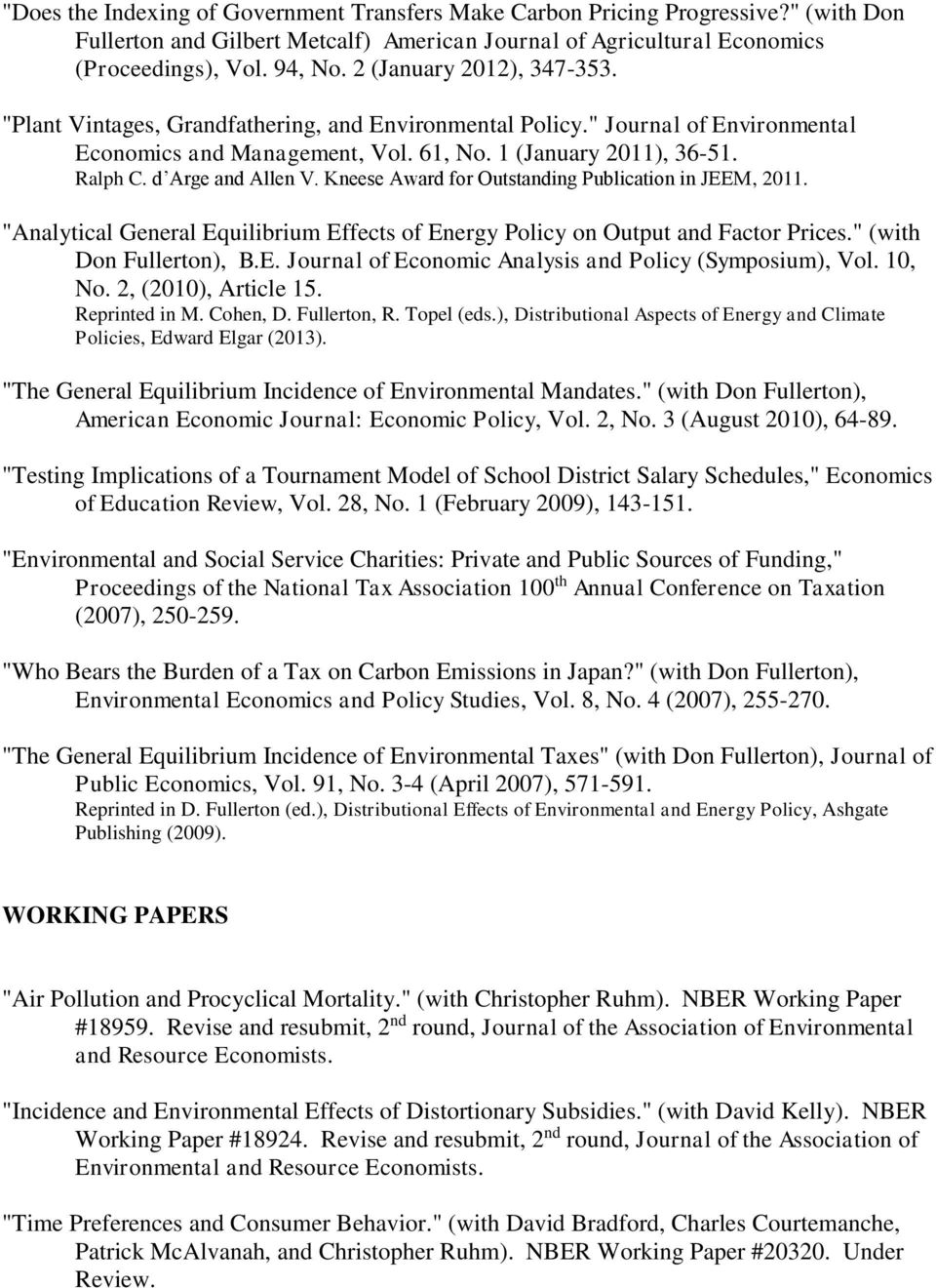 "d Arge and Allen V. Kneese Award for Outstanding Publication in JEEM, 2011. ""Analytical General Equilibrium Effects of Energy Policy on Output and Factor Prices."" (with Don Fullerton), B.E. Journal of Economic Analysis and Policy (Symposium), Vol."