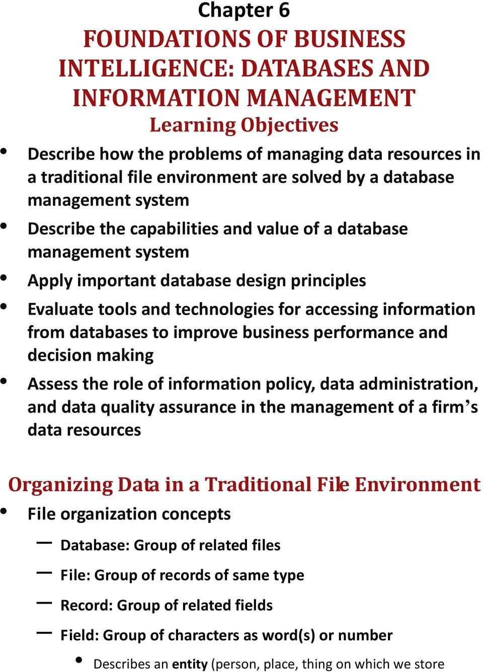 information from databases to improve business performance and decision making Assess the role of information policy, data administration, and data quality assurance in the management of a firm s