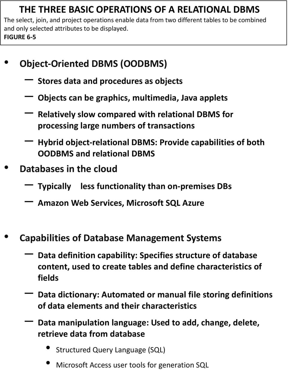 numbers of transactions Hybrid object-relational DBMS: Provide capabilities of both OODBMS and relational DBMS Databases in the cloud Typically less functionality than on-premises DBs Amazon Web