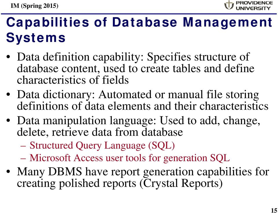 characteristics Data manipulation language: Used to add, change, delete, retrieve data from database Structured Query Language (SQL)
