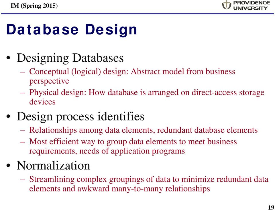 redundant database elements Most efficient way to group data elements to meet business requirements, needs of application