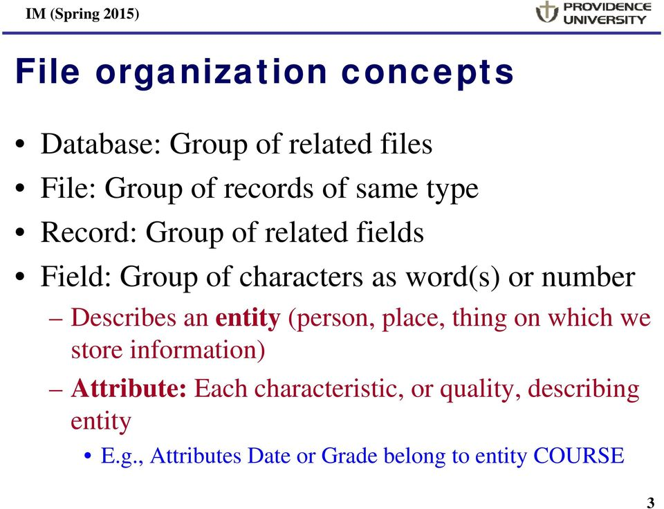 Describes an entity (person, place, thing on which we store information) Attribute: Each