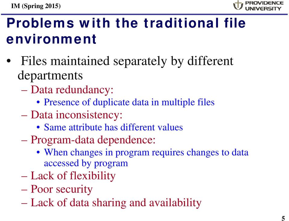 Same attribute has different values Program-data dependence: When changes in program requires