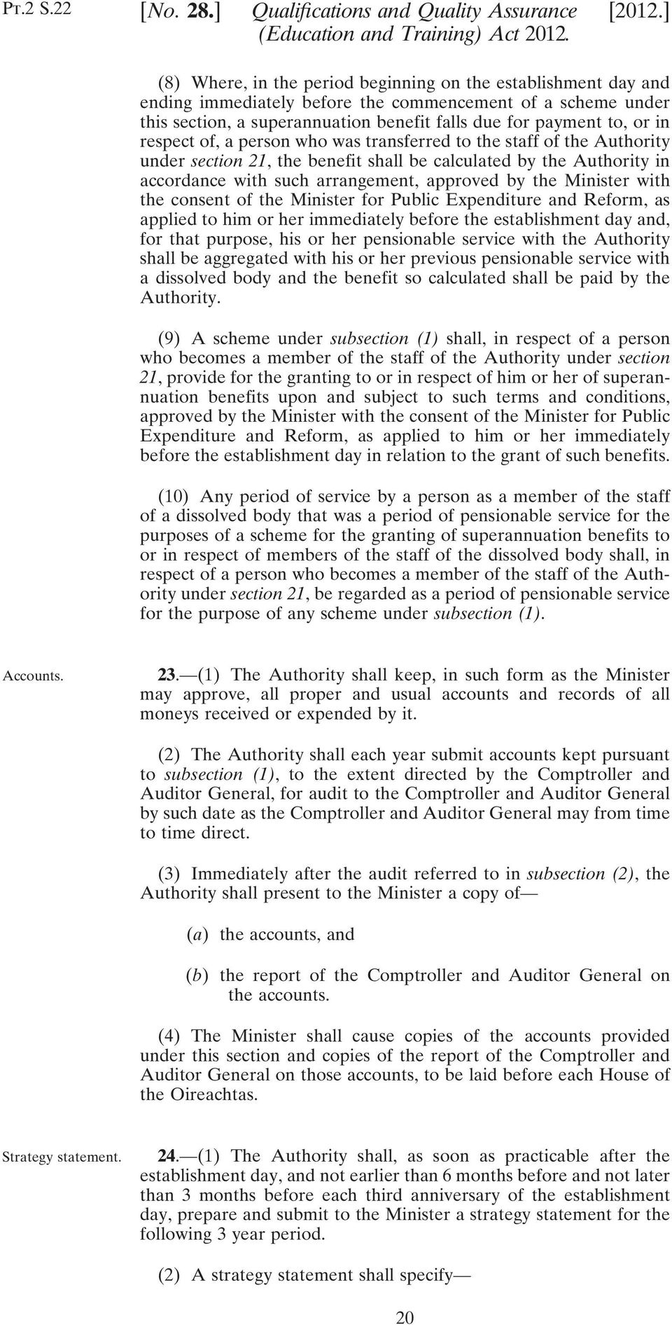 respect of, a person who was transferred to the staff of the Authority under section 21, the benefit shall be calculated by the Authority in accordance with such arrangement, approved by the Minister