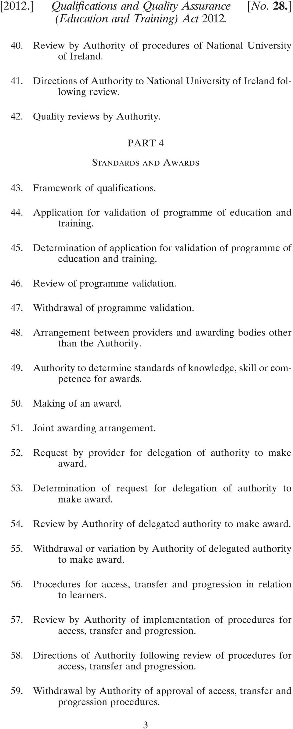 Application for validation of programme of education and training. 45. Determination of application for validation of programme of education and training. 46. Review of programme validation. 47.