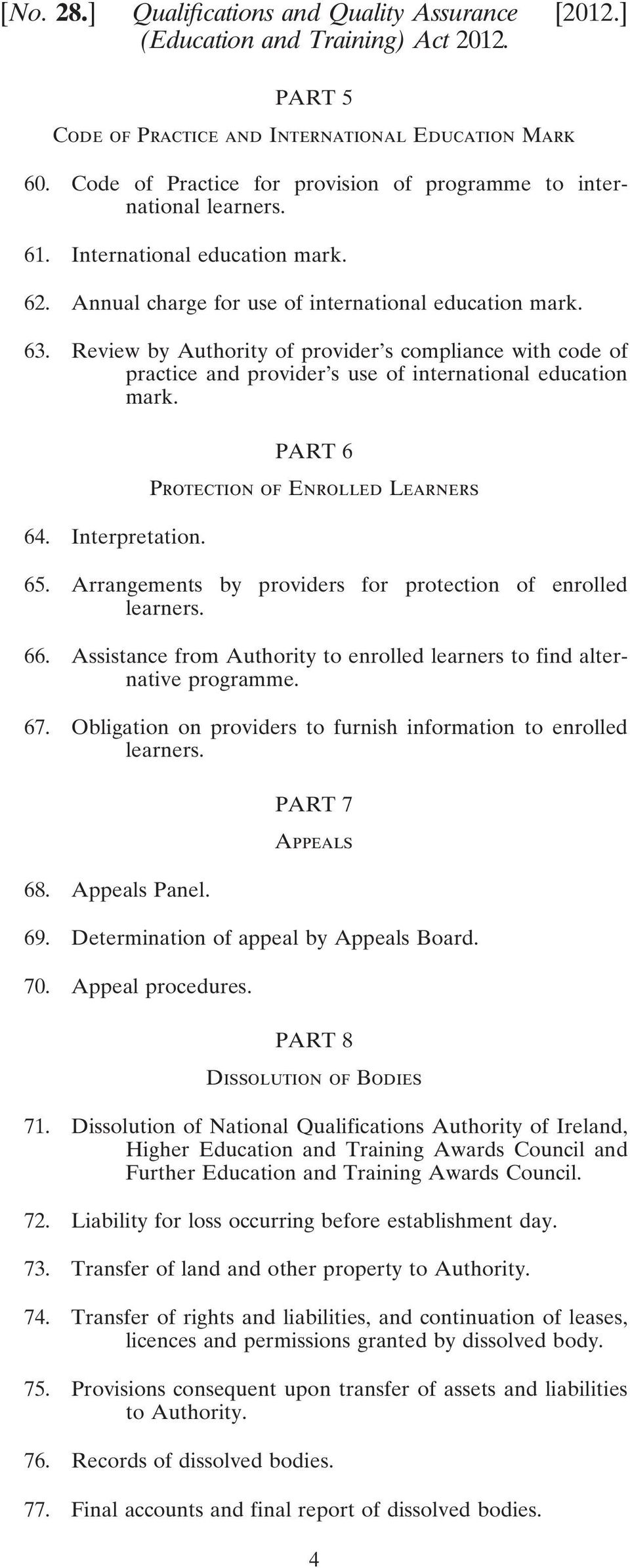 Review by Authority of provider s compliance with code of practice and provider s use of international education mark. 64. Interpretation. PART 6 Protection of Enrolled Learners 65.