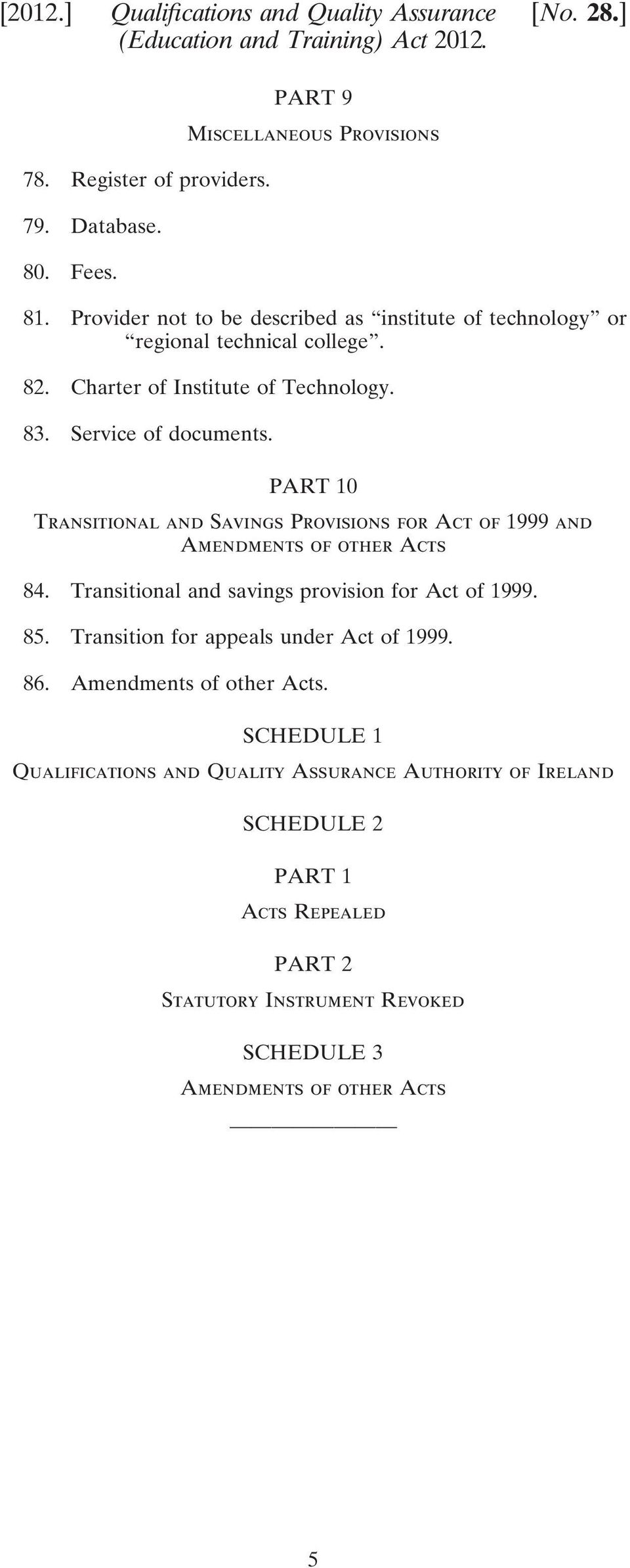 PART 10 Transitional and Savings Provisions for Act of 1999 and Amendments of other Acts 84. Transitional and savings provision for Act of 1999. 85.