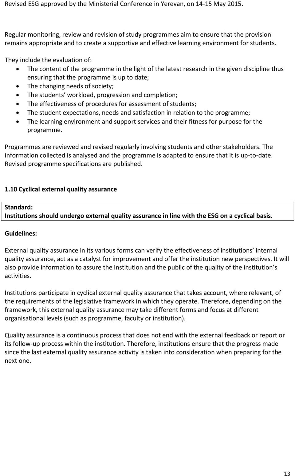 The students workload, progression and completion; The effectiveness of procedures for assessment of students; The student expectations, needs and satisfaction in relation to the programme; The
