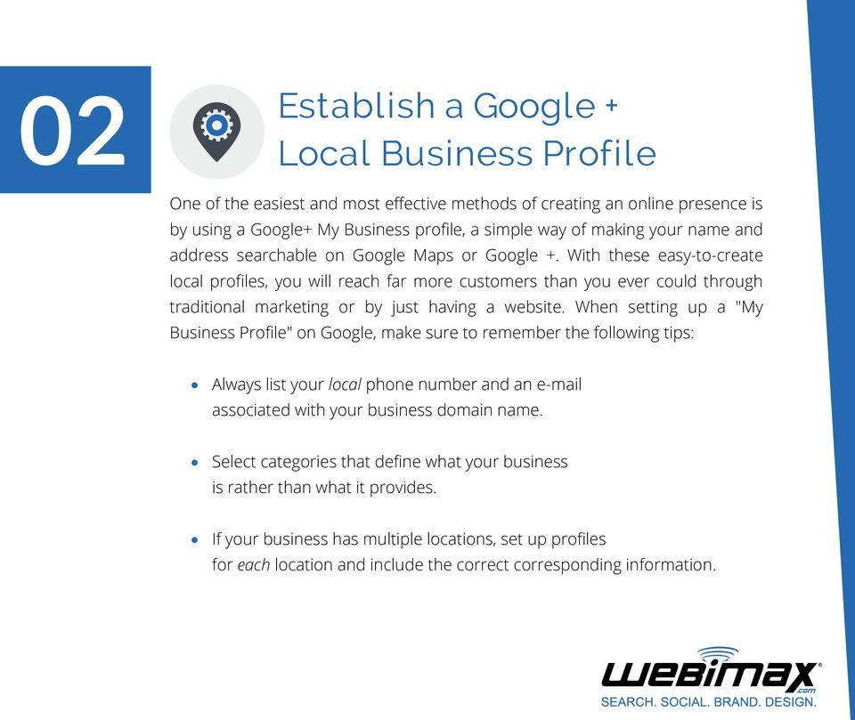 With these easy-to-create local profiles, you will reach far more customers than you ever could through traditional marketing or by just having a website.