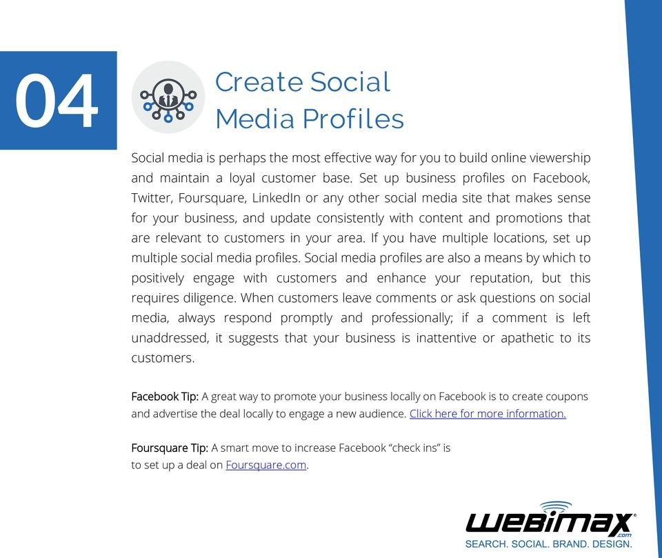 relevant to customers in your area. If you have multiple locations, set up multiple social media profiles.