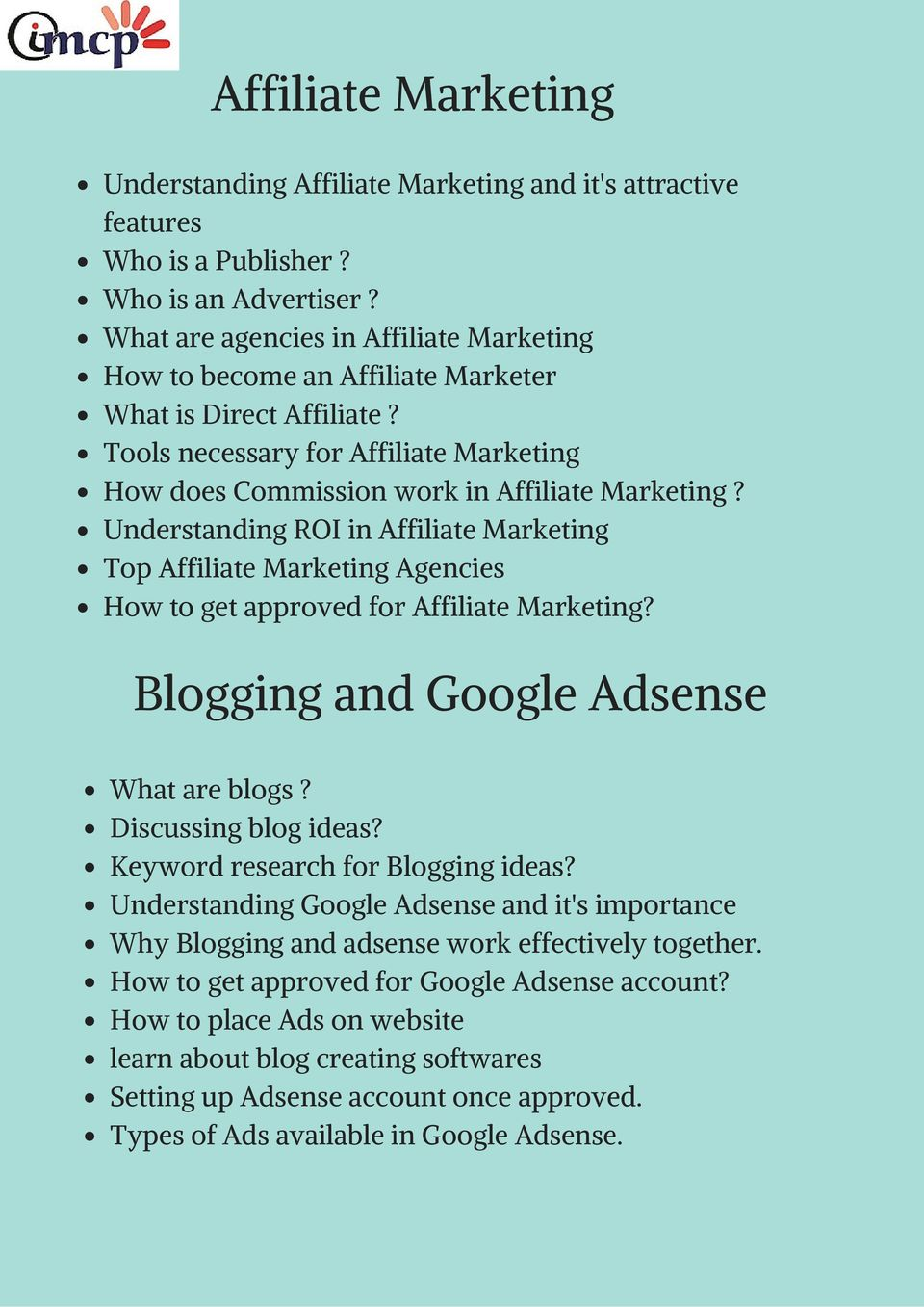 Understanding ROI in Affiliate Marketing Top Affiliate Marketing Agencies How to get approved for Affiliate Marketing? Blogging and Google Adsense What are blogs? Discussing blog ideas?
