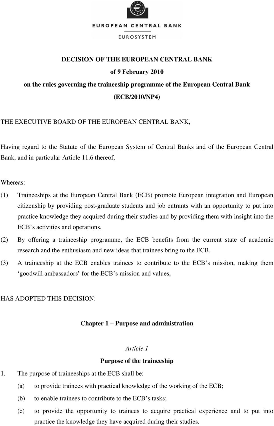 6 thereof, Whereas: (1) Traineeships at the European Central Bank (ECB) promote European integration and European citizenship by providing post-graduate students and job entrants with an opportunity