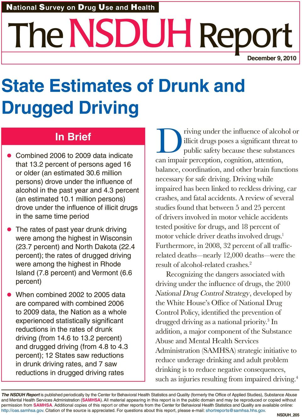 1 million persons) drove under the influence of illicit drugs in the same time period The rates of past year drunk driving were among the highest in Wisconsin (23.7 percent) and North Dakota (22.
