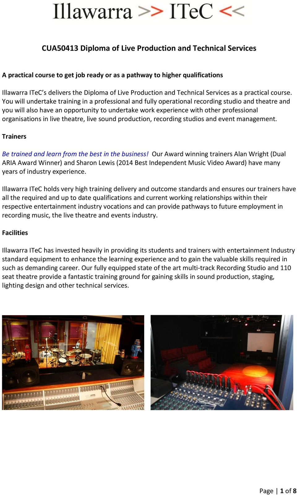 You will undertake training in a professional and fully operational recording studio and theatre and you will also have an opportunity to undertake work experience with other professional