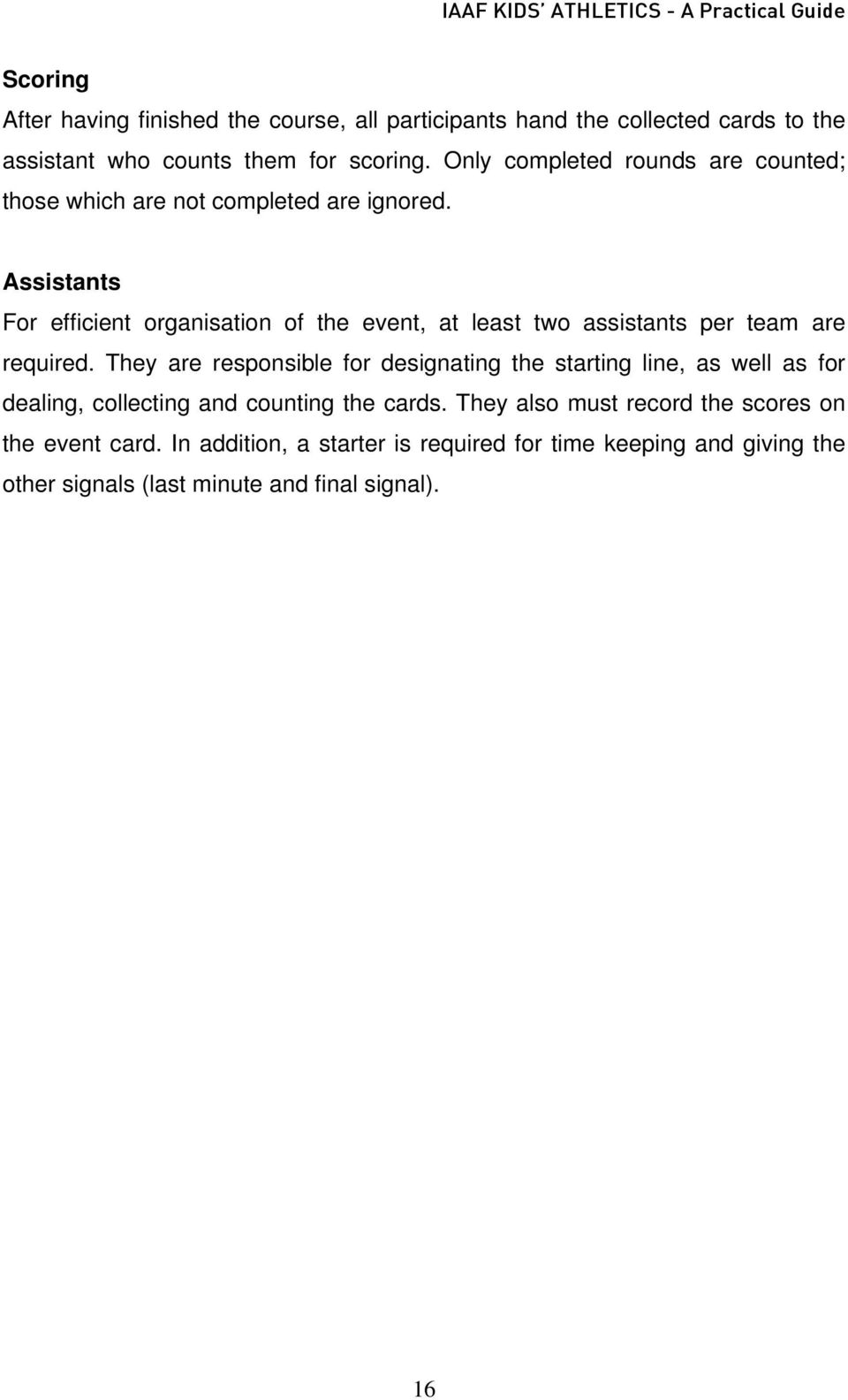 Assistants For efficient organisation of the event, at least two assistants per team are required.