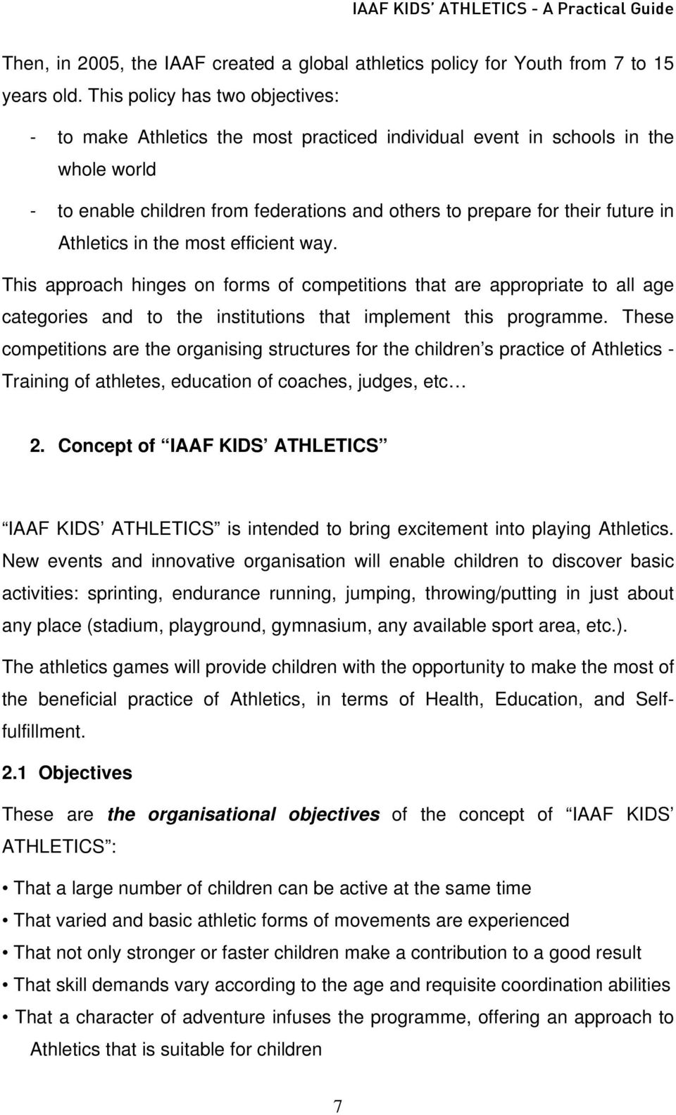 Athletics in the most efficient way. This approach hinges on forms of competitions that are appropriate to all age categories and to the institutions that implement this programme.